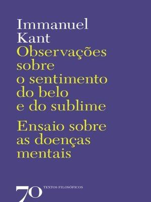cover image of Observações Sobre o Sentimento do Belo e do Sublime--Ensaio sobre as Doenças Mentais