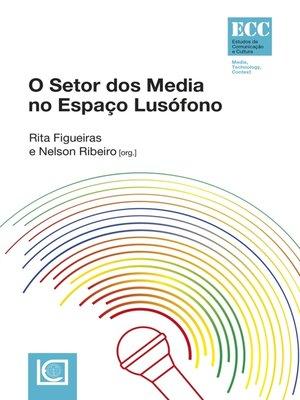 cover image of O Setor dos Media no Espaço Lusófono