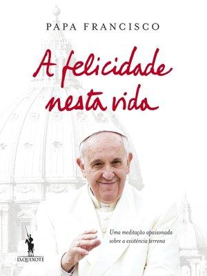 cover image of A Felicidade Nesta Vida