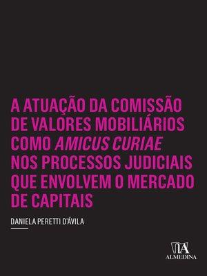 cover image of A Atuação da Comissão de Valores Mobiliários como Amicus Curiae nos Processos Judiciais que Envolvem o Mercado de Capitais
