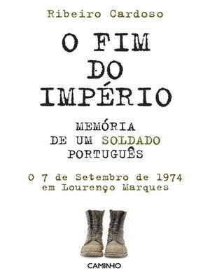 cover image of O Fim do Império. Memória de um Soldado Português