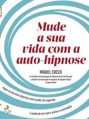 cover image of Mude a Sua Vida Com a Auto-Hipnose