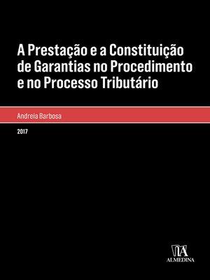 cover image of A Prestação e a Constituição de Garantias no Procedimento e no Processo Tributário
