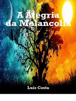 cover image of A Alegria da Melancolia
