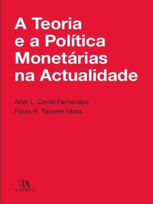 cover image of A Teoria e a Política Monetária na Actualidade