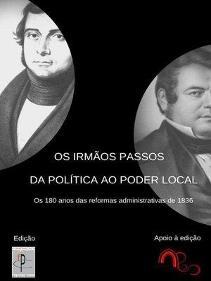 cover image of Os Irmão Passos – Da Política ao Poder Local