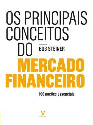 cover image of Os Principais Conceitos do Mercado Financeiro--100 noções essenciais