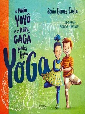 cover image of O Pavão YoYô e o Tigre GaGá Juntos Fazem YoGa