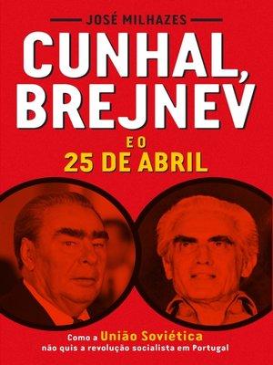 cover image of Cunhal, Brejnev e o 25 de Abril