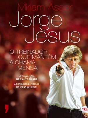 cover image of Jorge Jesus ? O Treinador que Mantém a Chama Imensa