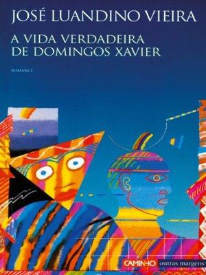 cover image of A Vida Verdadeira de Domingos Xavier