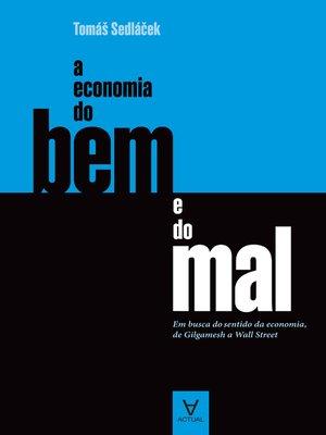 cover image of A Economia do Bem e do Mal--Em busca do sentido da economia, de Gilgamesh a Wall Street