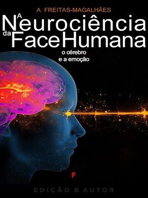 cover image of A Neurociência da Face Humana--O Cérebro e a Emoção