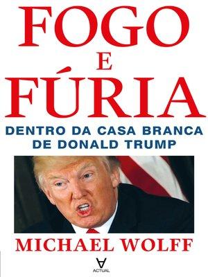 cover image of Fogo e Fúria--Dentro da Casa Branca de Donald Trump