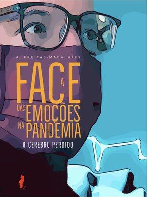 cover image of A Face das Emoções na Pandemia--O Cérebro Perdido