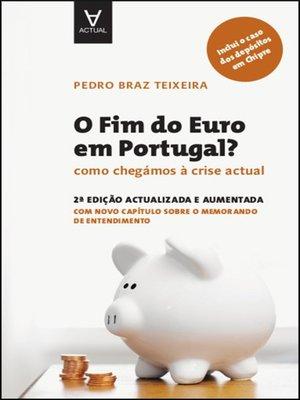 cover image of O Fim do Euro em Portugal?--Como chegámos à crise actual--2.ª Edição atualizada e aumentada