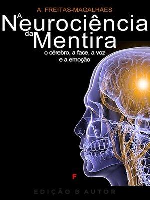 cover image of A Neurociência da Mentira--O Cérebro, a Face, a Voz e a Emoção