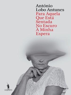 cover image of Aquela que Está Sentada no Escuro à Minha Espera