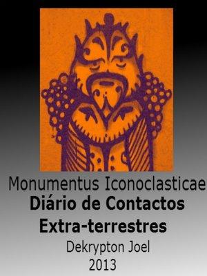 cover image of Monumentus Iconoclastica--Diario de Contactos Extraterrestres