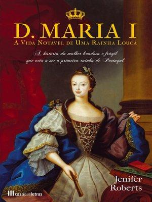 cover image of D. Maria I--A vida notável de uma rainha louca