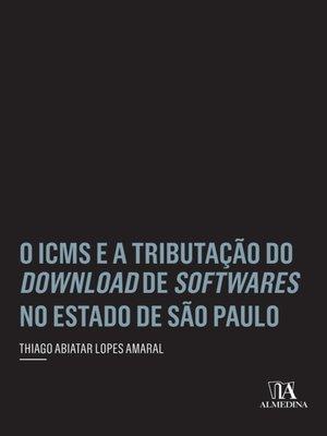 cover image of O ICMS e a Tributação do Download de Softwares no Estado de São Paulo