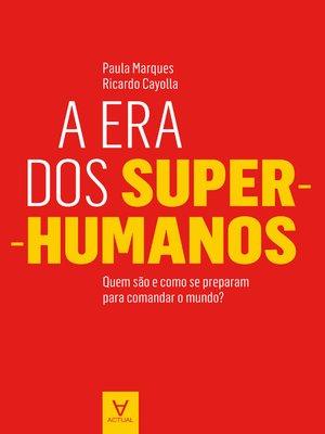 cover image of A Era dos Super-Humanos