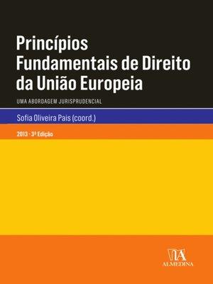 cover image of Princípios Fundamentais de Direito da União Europeia--Uma Abordagem Jurisprudencial