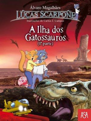 cover image of A Ilha Dos Gatossauros ? 1ª Parte