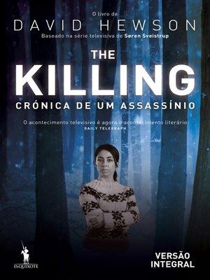 cover image of The Killing ? Crónica de Um Assassínio--Versão Integral