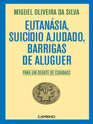 cover image of Eutanásia, Suicídio Ajudado, Barrigas de Aluguer--Para um debate de cidadãos