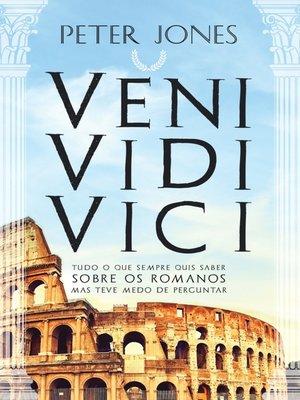 cover image of VENI ? VIDI ? VICI Tudo o Que Sempre Quis Saber Sobre os Romanos Mas Teve Medo de Perguntar