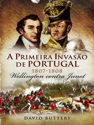 cover image of A Primeira Invasão de Portugal, 1807-1808 ? Wellington contra Junot