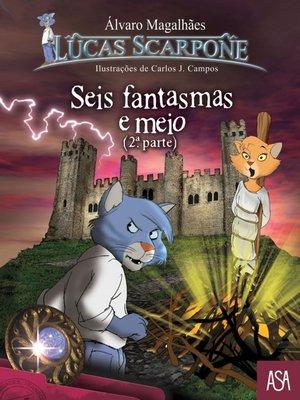 cover image of Seis Fantasmas e Meio ? 2ª Parte
