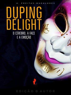 cover image of Duping Delight--O Cérebro, a Face e a Emoção