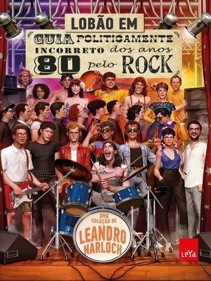 cover image of Guia Politicamente Incorreto dos Anos 80 pelo Rock