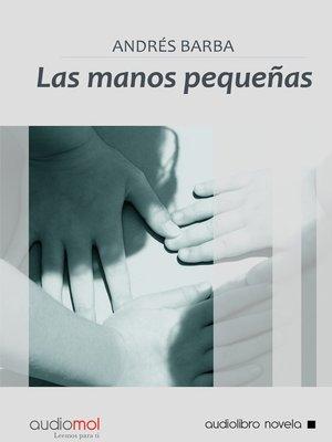 cover image of Las manos pequeñas