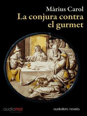 cover image of La conjura contra el gurmet