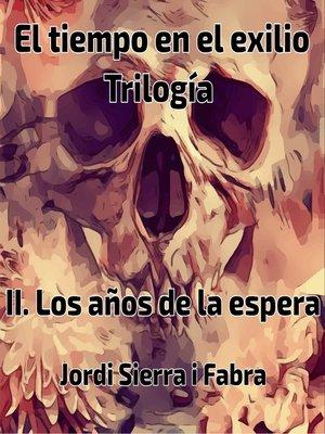 cover image of Trilogía El tiempo en el exilio. Libro 2 Los años de la espera