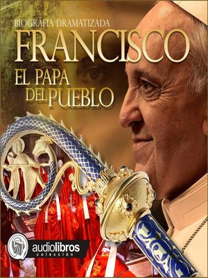 cover image of Francisco: El papa del pueblo (Biografía dramatizada)