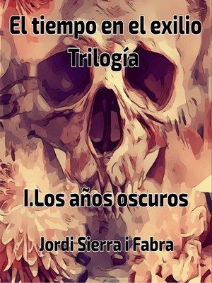 cover image of Trilogía El tiempo en el exilio. Libro 1 Los años oscuros