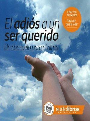 cover image of El Adiós a un ser querido (Colección Autoayuda)