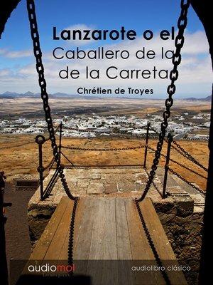 cover image of Lanzarote o el Caballero de la de la Carreta