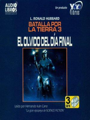 """cover image of Batalla Por la Tierra 3 """"El Olvido Del Dia Final"""""""