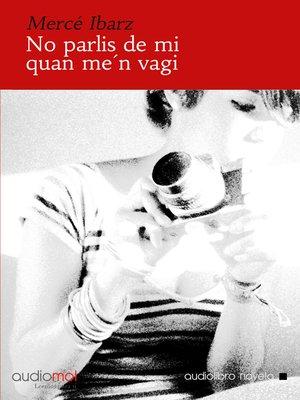 cover image of No parlis de mi quan me'n vagi