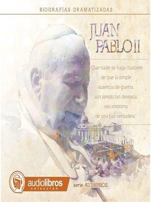 cover image of Juan Pablo II. (Biografía Dramatizada)