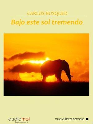 cover image of Bajo este sol tremendo