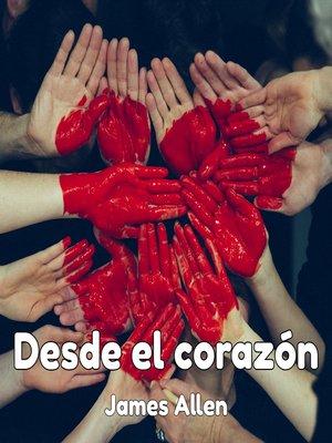 cover image of Desde el corazón