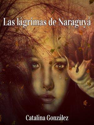 cover image of Las lágrimas de Naraguyá