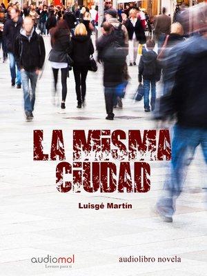 cover image of La misma ciudad