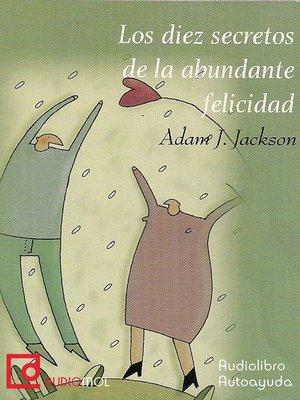 cover image of Los diez secretos de la abundante felicidad